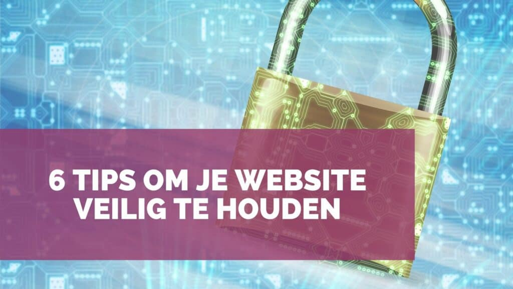 6 tips om je website veilig te houden